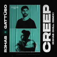 Постер песни R3HAB, GATTÜSO - Creep (R3HAB Chill Remix)