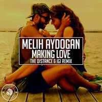 Постер песни Melih Aydogan, The Distance, Igi - Making Love (The Distance & Igi Remix)